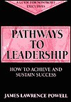 Pathways to Leadership: How to Achieve and Sustain Success - James Lawrence Powell