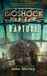 BioShock: Rapture - John Shirley, Ken Levine