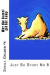 Why the Camel Got His Hump: Just So Story No 8 - Sheila Graber, Jane Miller