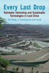 Every Last Drop: Rainwater Harvesting and Sustainable Technologies in Rural China - Zhu Qiang, Li Yuanhong, John Gould