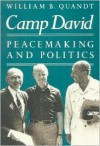 Camp David: Peacemaking and Politics - William B. Quandt