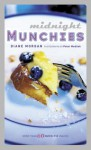 Midnight Munchies: More Than 60 Quick-Fix Snacks - Diane Morgan, Peter Medilek