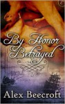 By Honor Betrayed - Alex Beecroft