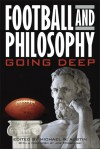 Football and Philosophy: Going Deep - Michael W. Austin, R. Douglas Geivett