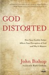 God Distorted: How Your Earthly Father Affects Your Perception of God and Why It Matters - John Bishop