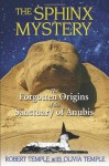 The Sphinx Mystery: The Forgotten Origins of the Sanctuary of Anubis - Robert K.G. Temple, Olivia Temple