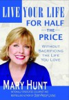 Live Your Life for Half the Price: Without Sacrificing the Life You Love - Mary Hunt