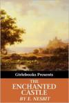 The Enchanted Castle (Illustrated) - E. Nesbit, H.R. Millar