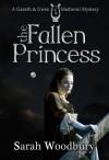 The Fallen Princess (Gareth & Gwen Medieval Mysteries, #4) - Sarah Woodbury