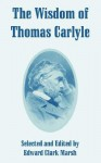 The Wisdom of Thomas Carlyle - Edward Howard Marsh