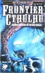 Frontier Cthulhu: Ancient Horrors in the New World (Call of Cthulhu Fiction) - William Jones, Paul Melniczek, Robert J. Santa, Jason Andrew, Tim Curran, Darrell Schweitzer, Angeline Hawkes, Lon Prater, Stewart Sternberg, Ron Shiflet, Stephen Mark Rainey, Lee Clark Zumpe