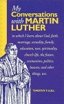 My Conversations with Martin Luther - Timothy F. Lull