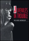 Juveniles in Trouble - Richard Wormser