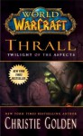 World of Warcraft: Thrall: Twilight of the Aspects (World of Warcraft Cataclysm Series) - Christie Golden