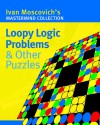 Loopy Logic Problems & Other Puzzles - Ivan Moscovich