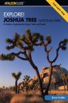 Explore! Joshua Tree National Park: A Guide to Exploring the Desert Trails and Roads - Bruce Grubbs