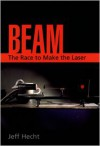 Beam: The Race to Make the Laser - Jeff Hecht