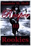 Reaper III: Rookies (Reaper Series, #3) - Amanda M. Holt