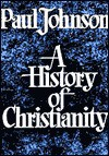 A History of Christianity, Part 2 of 2 - Paul Johnson, Nadia May