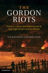 The Gordon Riots: Politics, Culture and Insurrection in Late Eighteenth-Century Britain - Ian Haywood, John Seed