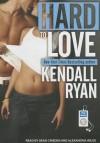 Hard to Love - Kendall Ryan, Sean Crisden, Alexandria Wilde