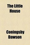 The Little House - Coningsby Dawson