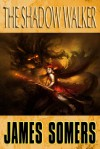 The Shadow Walker - James Somers