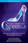 Rodgers + Hammerstein's Cinderella: The Complete Book and Lyrics of the Broadway Musical the Applause Libretto Library - Richard Rodgers