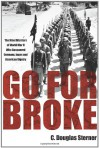 Go For Broke: The Nisei Warriors of World War II Who Conquered Germany, Japan, and American Bigotry - C. Douglas Sterner