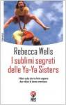 I sublimi segreti delle Ya-Ya Sisters - Rebecca Wells, Lidia Perria