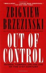 Out of Control: Global Turmoil on the Eve of the 21st Century - Zbigniew Brzezinski