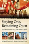 Staying One, Remaining Open: Educating Leaders for a 21st-Century Church - J. Barney Hawkins IV, Richard J. Jones