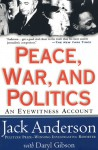 Peace, War, and Politics: An Eyewitness Account - Jack Anderson, Daryl Gibson