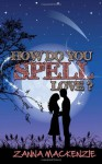 How Do You Spell Love? - Zanna Mackenzie
