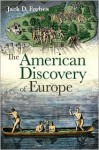 The American Discovery of Europe - Jack D. Forbes