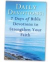 Daily Devotions: 7 Days of Bible Devotions to Strengthen Your Faith - Julia Attaway, Fred Bauer, Mary Lou Carney, Edward Grinnan, Rick Hamlin, Pam Kidd, Scott Walker