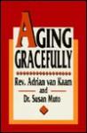 Aging Gracefully: - Kaa Van, Susan Muto, Kaa Van
