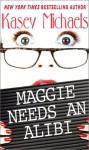 Maggie Needs An Alibi - Kasey Michaels