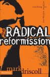 The Radical Reformission: Reaching Out Without Selling Out - Mark Driscoll