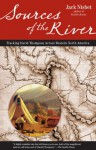 Sources of the River: Tracking David Thompson Across North America - Jack Nisbet