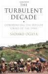 The Turbulent Decade: Confronting the Refugee Crises of the 1990s - Sadako Ogata, Kofi Annan, Kofi A. Annan