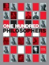 One Hundred Philosophers: The Life and Work of the World's Greatest Thinkers - Peter J. King