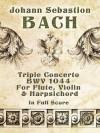 Triple Concerto, BWV 1044, for Flute, Violin and Harpsichord in Full Score - Johann Sebastian Bach