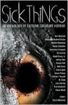 Sick Things: Extreme Creature Horror - Cheryl Mullenax, John Shirley, Michael Boatman, Randy Chandler