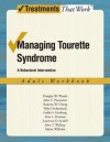 Managing Tourette Syndrome: A Behaviorial Intervention Adult Workbook (Treatments That Work) - Douglas W. Woods, John Piacentini, Susanna Chang, Thilo Deckersbach, Golda Ginsburg, Alan Peterson, Lawrence D. Scahill, John T. Walkup, Sabine Wilhelm