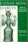 Consuming Habits: Drugs in History and Anthropology - Jordan Goodman, Paul E. Lovejoy
