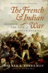 The French and Indian War: Deciding the Fate of North America - Walter R. Borneman