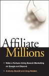 Affiliate Millions: Make a Fortune using Search Marketing on Google and Beyond - Anthony Borelli, Greg Holden