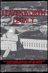 Leavenworth Legacy: An Intriguing Story of Two Ex-Convicts from Opposite Sides of the Track - Ed A. McLaughlin