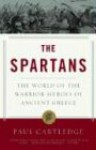 The Spartans: The World of the Warrior-heroes of Ancient Greece - Paul Anthony Cartledge